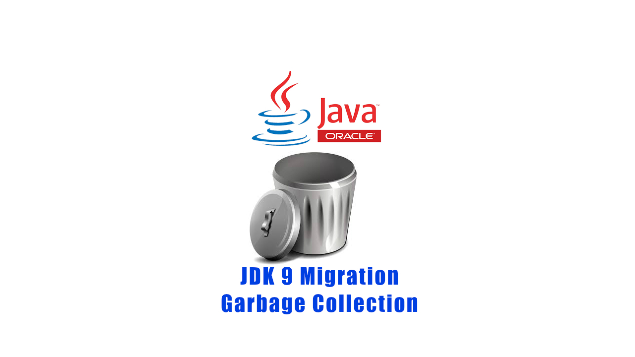JDK 9 Migration, Garbage Collection changes