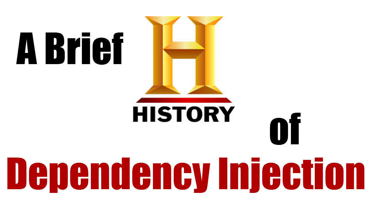 A Brief History of Dependency Injection